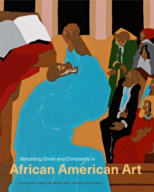 Cover image for Beholding Christ and Christianity in African American Art Edited by James Romaine and Phoebe Wolfskill