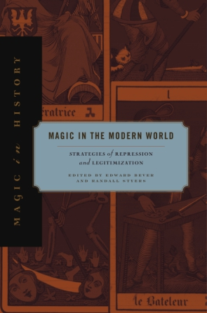 Cover image for Magic in the Modern World: Strategies of Repression and Legitimization Edited by Edward Bever and Randall Styers