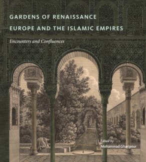 Cover image for Gardens of Renaissance Europe and the Islamic Empires: Encounters and Confluences Edited by Mohammad Gharipour