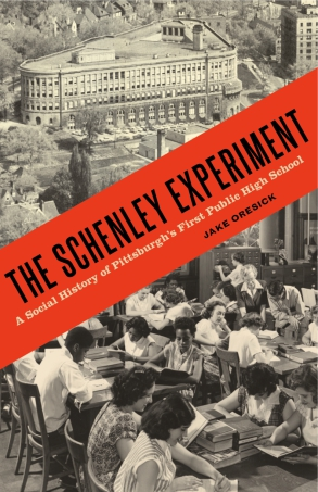 Cover image for The Schenley Experiment: A Social History of Pittsburgh's First Public High School By Jake Oresick