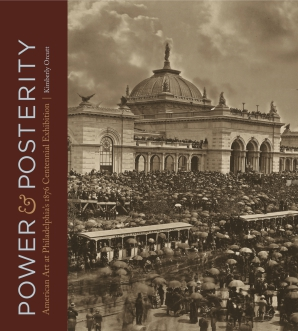 Cover image for Power and Posterity: American Art at Philadelphia's 1876 Centennial Exhibition By Kimberly Orcutt