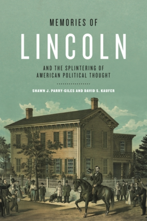 Cover image for Memories of Lincoln and the Splintering of American Political Thought By Shawn J. Parry-Giles and David S. Kaufer