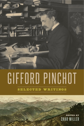 Cover image for Gifford Pinchot: Selected Writings By Gifford Pinchot and Edited by Char Miller
