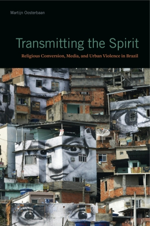 Cover image for Transmitting the Spirit: Religious Conversion, Media, and Urban Violence in Brazil By Martijn Oosterbaan