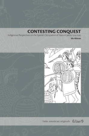 Cover image for Contesting Conquest: Indigenous Perspectives on the Spanish Occupation of Nueva Galicia, 1524–1545 By Ida Altman