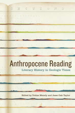 Cover image for Anthropocene Reading: Literary History in Geologic Times Edited by Tobias Menely and Jesse Oak Taylor