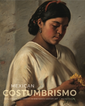 Cover image for Mexican Costumbrismo: Race, Society, and Identity in Nineteenth-Century Art By Mey-Yen Moriuchi