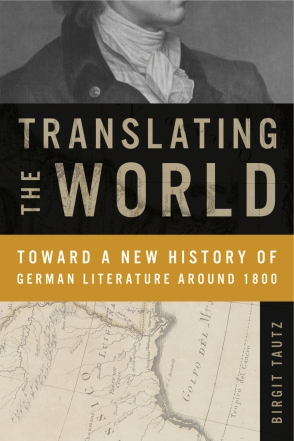 Cover image for Translating the World: Toward a New History of German Literature Around 1800 By Birgit Tautz
