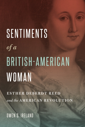 Cover image for Sentiments of a British-American Woman: Esther DeBerdt Reed and the American Revolution By Owen S. Ireland