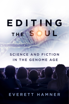 Cover image for Editing the Soul: Science and Fiction in the Genome Age By Everett Hamner