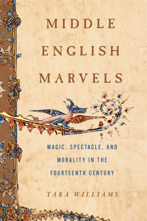 Cover image for Middle English Marvels: Magic, Spectacle, and Morality in the Fourteenth Century By Tara Williams