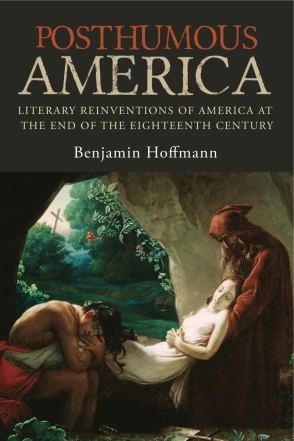 Cover image for Posthumous America: Literary Reinventions of America at the End of the Eighteenth Century By Benjamin Hoffmann and Translated by Alan J. Singerman