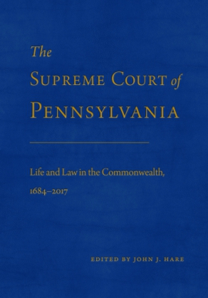 Cover image for The Supreme Court of Pennsylvania: Life and Law in the Commonwealth, 1684–2017 Edited by John J. Hare