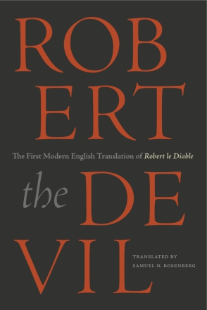 Cover image for Robert the Devil: The First Modern English Translation of Robert le Diable, an Anonymous French Romance of the Thirteenth Century Translated by Samuel N. Rosenberg