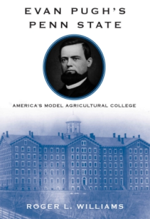 Cover image for Evan Pugh's Penn State: America's Model Agricultural College By Roger L. Williams