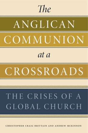 Cover image for The Anglican Communion at a Crossroads: The Crises of a Global Church By Christopher Craig Brittain and Andrew McKinnon