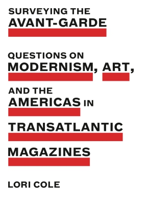 Cover image for Surveying the Avant-Garde: Questions on Modernism, Art, and the Americas in Transatlantic Magazines By Lori Cole