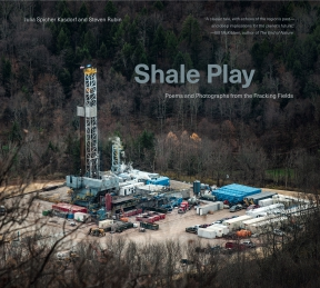 Cover image for Shale Play: Poems and Photographs from the Fracking Fields By Julia Spicher Kasdorf and Steven Rubin