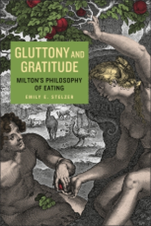 Cover image for Gluttony and Gratitude: Milton's Philosophy of Eating By Emily E. Stelzer