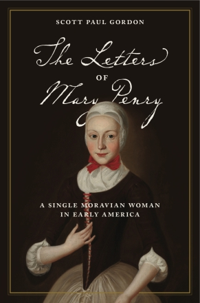 Cover image for The Letters of Mary Penry : A Single Moravian Woman in Early America  Edited by Scott Paul Gordon