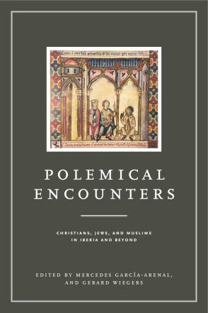 Cover image for Polemical Encounters: Christians, Jews, and Muslims in Iberia and Beyond Edited by Mercedes García-Arenal and Gerard Wiegers