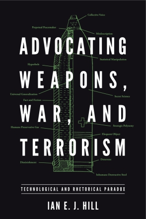 Cover image for Advocating Weapons, War, and Terrorism: Technological and Rhetorical Paradox By Ian E. J. Hill