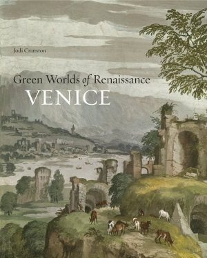 Cover image for Green Worlds of Renaissance Venice By Jodi Cranston