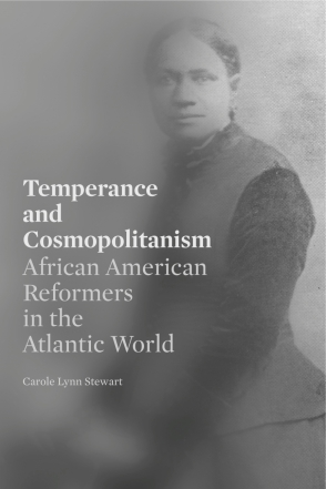 Cover image for Temperance and Cosmopolitanism: African American Reformers in the Atlantic World By Carole Lynn Stewart