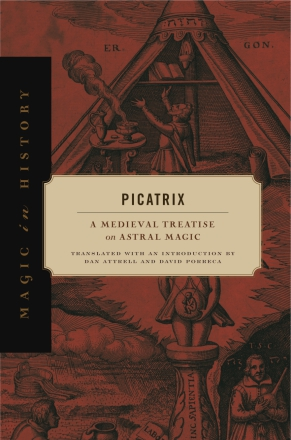 Cover image for Picatrix: A Medieval Treatise on Astral Magic Translated with an introduction by Dan Attrell and David Porreca