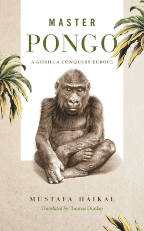 Cover image for Master Pongo: A Gorilla Conquers Europe By Mustafa Haikal and Translated by Thomas Dunlap