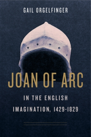 Cover for the book Joan of Arc in the English Imagination, 1429–1829