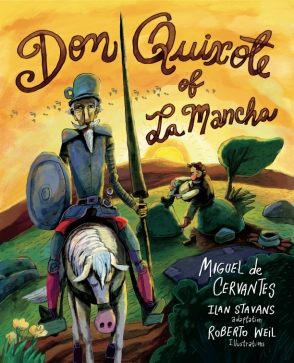 Cover image for Don Quixote of La Mancha By Miguel de Cervantes, Adapted by Ilan Stavans, and Illustrated byRoberto Weil