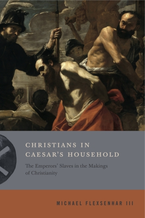 Cover image for Christians in Caesar's Household: The Emperors' Slaves in the Makings of Christianity By Michael Flexsenhar III