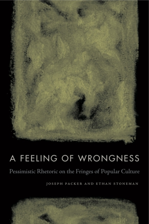 Cover image for A Feeling of Wrongness: Pessimistic Rhetoric on the Fringes of Popular Culture By Joseph Packer and Ethan Stoneman
