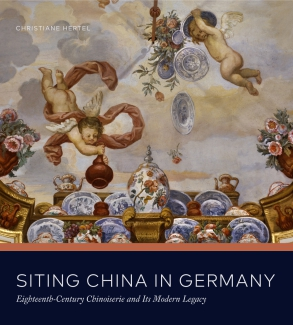 Cover image for Siting China in Germany: Eighteenth-Century Chinoiserie and Its Modern Legacy By Christiane Hertel