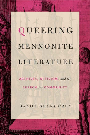 Cover image for Queering Mennonite Literature: Archives, Activism, and the Search for Community By Daniel Shank Cruz