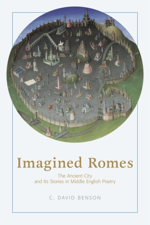 Cover image for Imagined Romes: The Ancient City and Its Stories in Middle English Poetry By C. David Benson