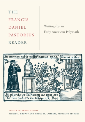 Cover image for The Francis Daniel Pastorius Reader: Writings by an Early American Polymath By Patrick Erben, Alfred Brophy, and ByMargo Lambert