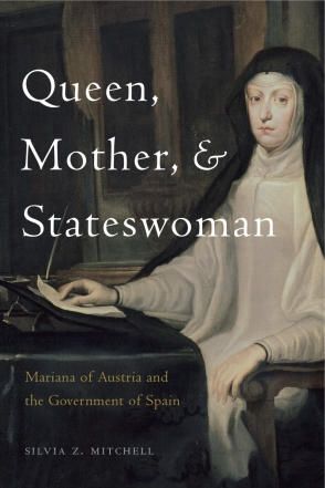 Cover image for Queen, Mother, and Stateswoman: Mariana of Austria and the Government of Spain By Silvia Z. Mitchell