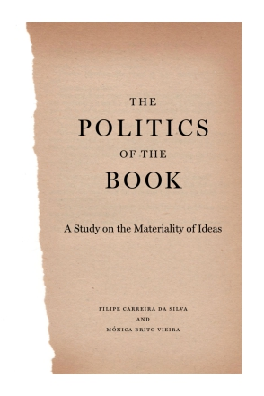 Cover image for The Politics of the Book: A Study on the Materiality of Ideas By Filipe Carreira da Silva and Monica Brito Vieira
