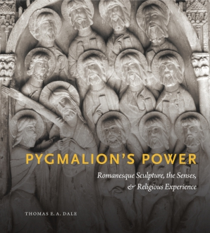Cover image for Pygmalion's Power: Romanesque Sculpture, the Senses, and Religious Experience By Thomas E. A. Dale