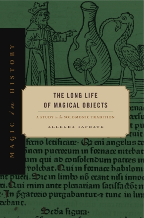 Cover image for The Long Life of Magical Objects: A Study in the Solomonic Tradition By Allegra Iafrate