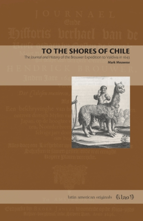 Cover image for To the Shores of Chile: The Journal and History of the Brouwer Expedition to Valdivia in 1643 By Mark Meuwese