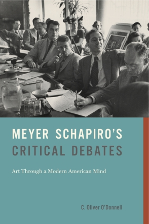 Cover image for Meyer Schapiro's Critical Debates: Art Through a Modern American Mind By C. Oliver O'Donnell