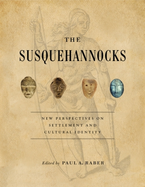 Cover image for The Susquehannocks: New Perspectives on Settlement and Cultural Identity Edited by Paul A. Raber