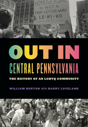 Cover image for Out in Central Pennsylvania: The History of an LGBTQ Community By William Burton and with Barry Loveland