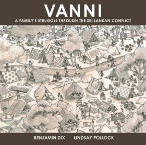 Cover image for Vanni: A Family's Struggle through the Sri Lankan Conflict Research and story by Benjamin Dix and Script and illustration by Lindsay Pollock