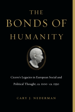 Cover image for The Bonds of Humanity: Cicero's Legacies in European Social and Political Thought, ca. 1100–ca. 1550 By Cary J. Nederman