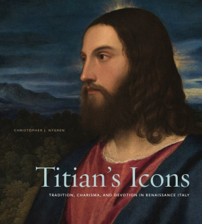 Cover image for Titian's Icons: Tradition, Charisma, and Devotion in Renaissance Italy By Christopher J. Nygren