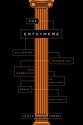 Cover image for The Enthymeme: Syllogism, Reasoning, and Narrative in Ancient Greek Rhetoric By James Fredal